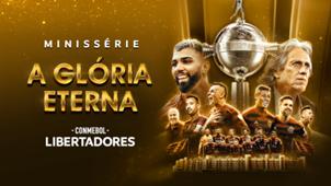 A Glória Eterna - minissérie Libertadores Flamengo