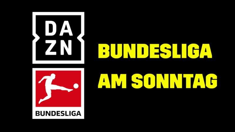 DAZN Bundesliga Sonntag TV LIVE STREAM Übertragung