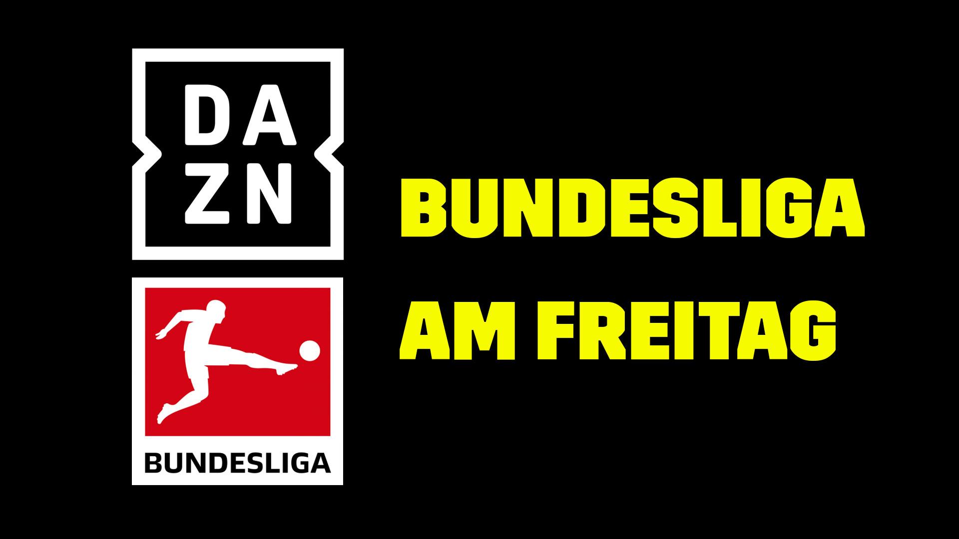 DAZN Bundesliga Freitag TV LIVE STREAM Übertragung