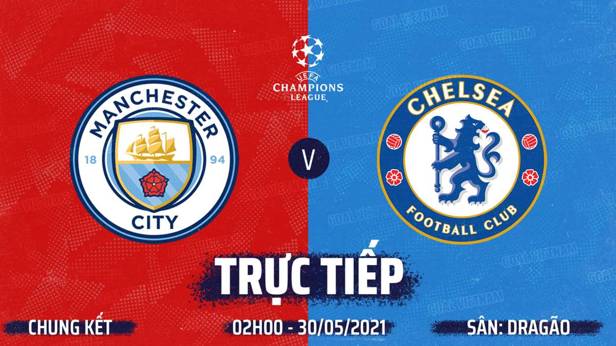 TRỰC TIẾP K+PM Man City vs Chelsea. Link xem Man City vs Chelsea. Xem trực tiếp chung kết cúp C1 ...