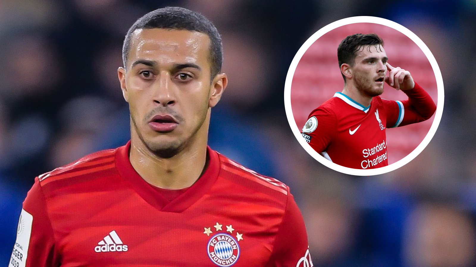 Thiago would improve 'any team' in the world - Robertson discusses  'fantastic' player ahead of Liverpool move | Goal.com