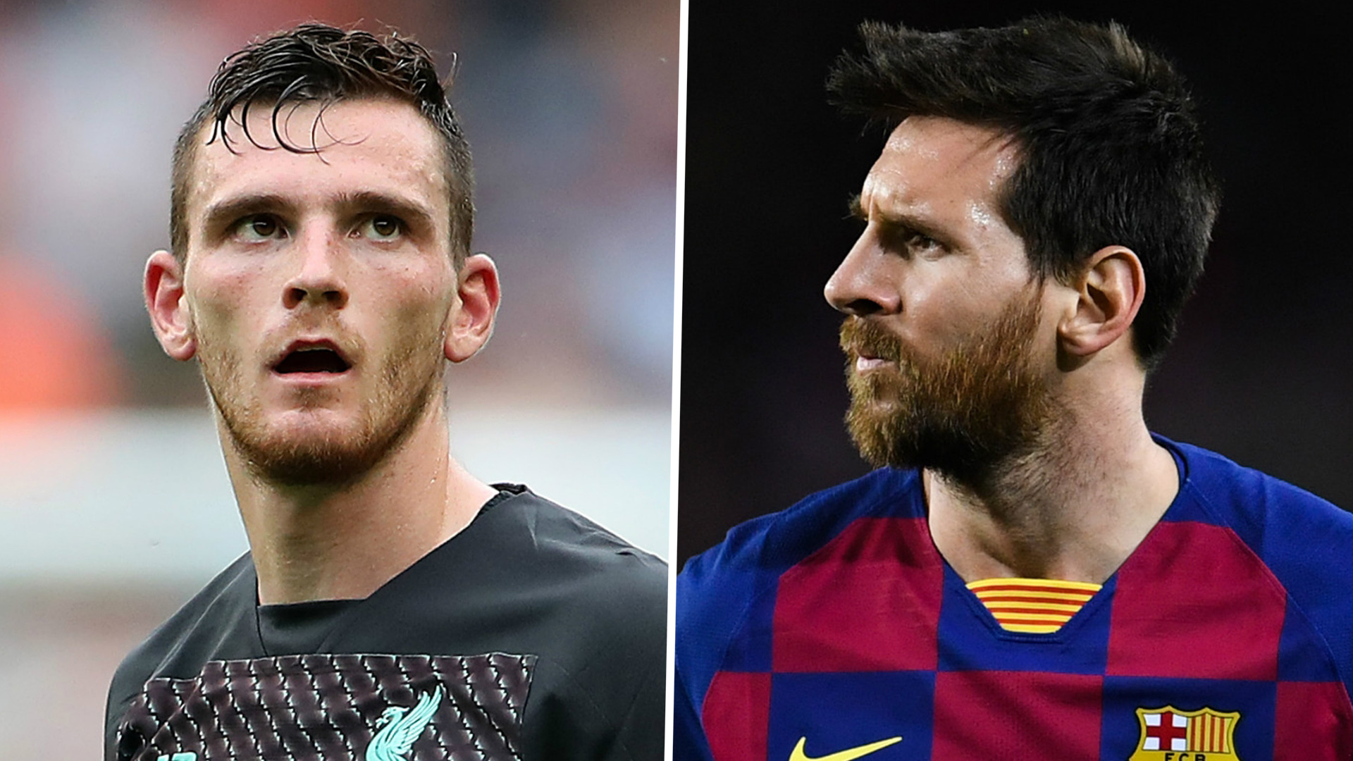 'I don't want Messi anywhere near the Premier League!' - Liverpool's Robertson hoping Barca star stays at Camp Nou