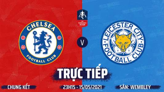 (TRỰC TIẾP FPT Play) Chelsea vs Leicester. Xem trực tiếp bóng đá hôm nay. Xem trực tiếp chung kết FA Cup. L...