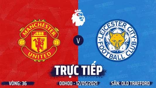 TRỰC TIẾP K+PM MU vs Leicester. Link xem MU vs Leicester. Trực tiếp K+PM. Trực tiếp bóng đá hôm nay. Trực t...